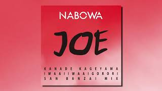 NABOWA | JOE (KANADE KAGEYAMA IWAAIIWAAIGORORI SAN BANZAI MIX)
