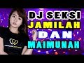 DJ REMIX TERBAIK 2018 - LAGU SEKSI JAMILAH DAN MAIMUNAH BREAKBEAT REMIX SUPER BASS