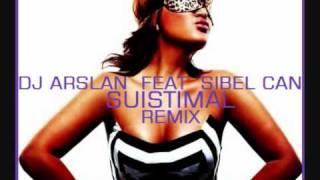 SIBEL CAN - SUISTIMAL (REMIX) DJ ARSLAN