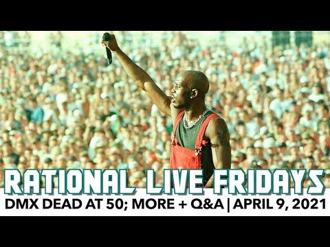 Rational Live! | DMX Dead At 50; More + Q&A | April 9, 2021