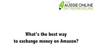 What's the best way to exchange money on Amazon