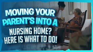 Moving Your Parent's Into Assisted Living or a Nursing Home? Here Is What To Do