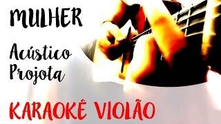 Mulher ( Acústico)   Projota   Karaokê Com Violão