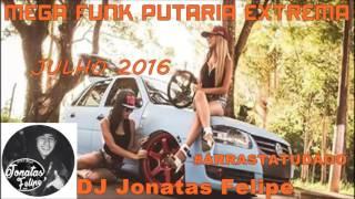 Mega Funk Putaria EXTREMA Agosto 2016 (DJ Jonatas Felipe)