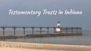 Testamentary Trusts in Indiana