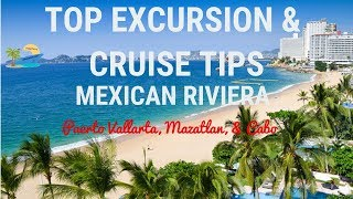 TOP EXCURSION & CRUISE TIPS | MEXICAN RIVIERA | TRAVEL GUIDE