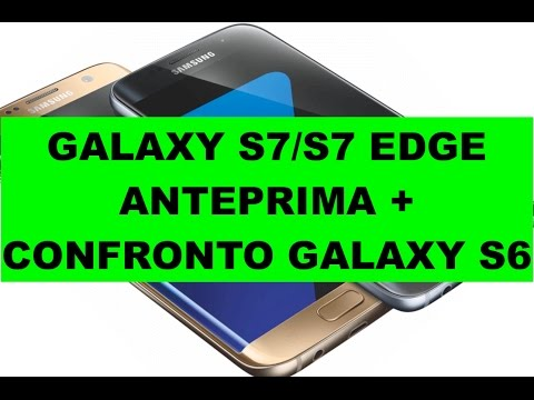 Samsung Galaxy S7, S7 Edge anteprima e confronto Galaxy S6