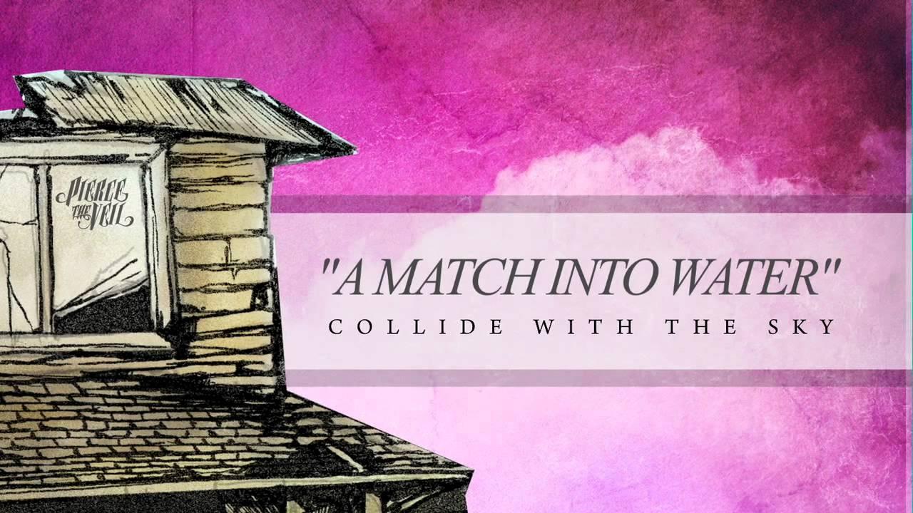 Pierce The Veil A Match Into Water Lyrics