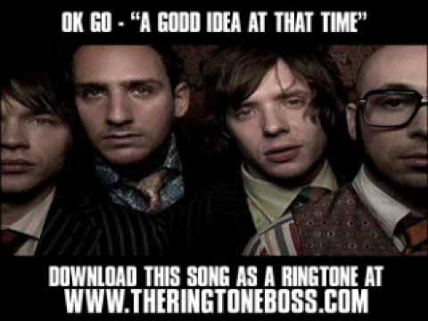 A Good Idea at the Time (2005) (Song) by OK Go