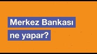 Merkez Bankası Ne İş Yapar?