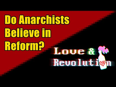 Do Anarchists Believe In Reform? | Love and Revolution 1