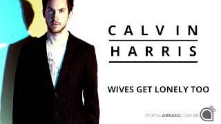 Calvin Harris - Wives Get Lonely Too - Portal Arraso