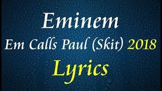 Eminem - Em Calls Paul (Skit) [2018] Lyrics