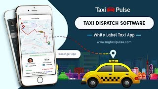 Taxi Dispatch Software - White Label Taxi App - Taxi Pulse (2018)