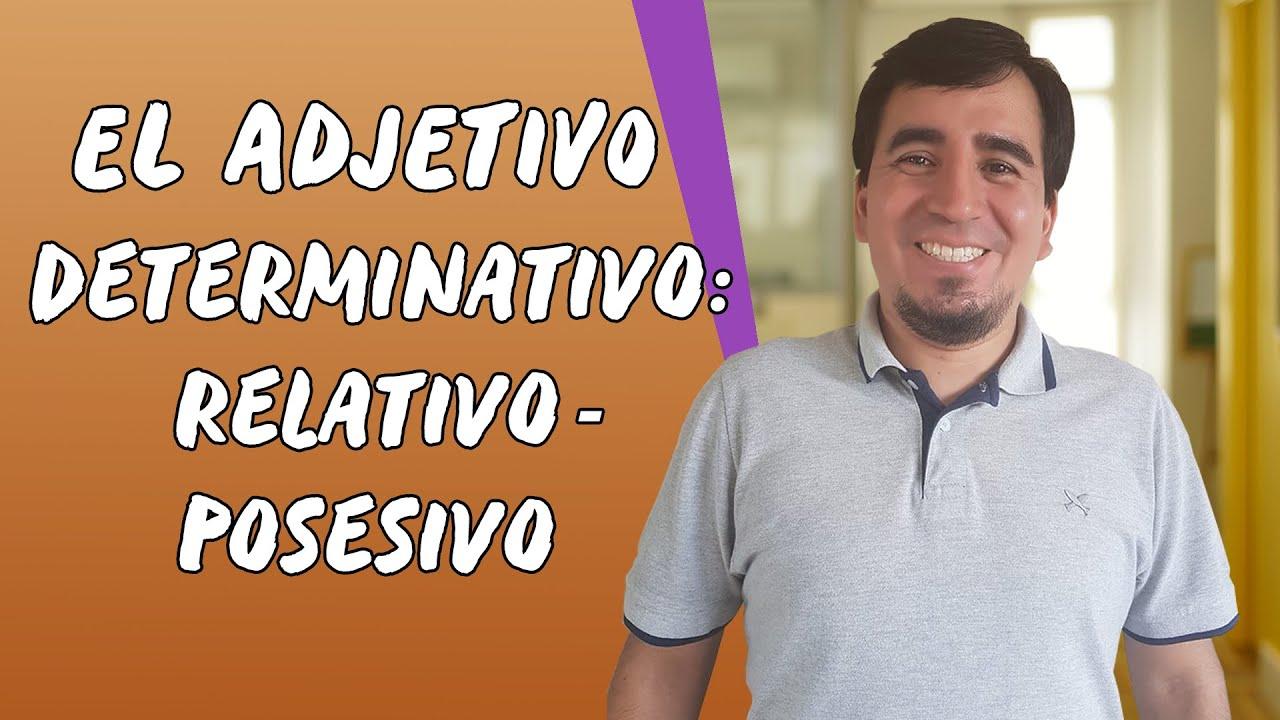 El Adjetivo Determinativo: Relativo - Posesivo