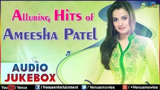 Alluring Hits Of Ameesha Patel : Bollywood Romantic Hits