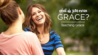 What Do You Mean Grace? Teaching Grace