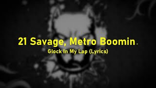 21 Savage, Metro Boomin- Glock In My Lap (Lyrics)