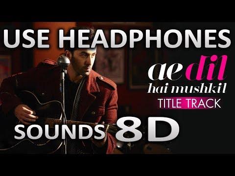 Ae Dil Hai Mushkil | (8D AUDIO) | SOUNDS 8D HINDI - 5 99 MB