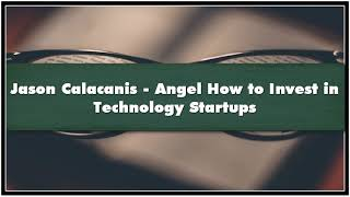 Jason Calacanis - Angel How to Invest in Technology Startups Audiobook