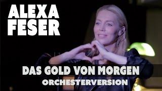 Alexa Feser   Das Gold Von Morgen (offizielles Video   Orchesterversion)