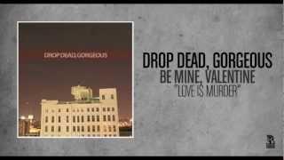 Drop Dead, Gorgeous - Love Is Murder