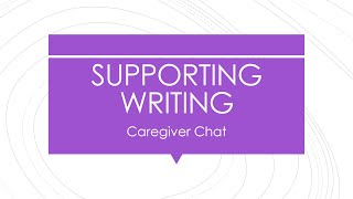 Caregiver Chat | Supporting Writing