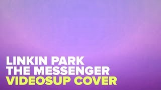 LP - The messenger (Cover by Videosup)