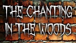 """The Chanting in the Woods"""