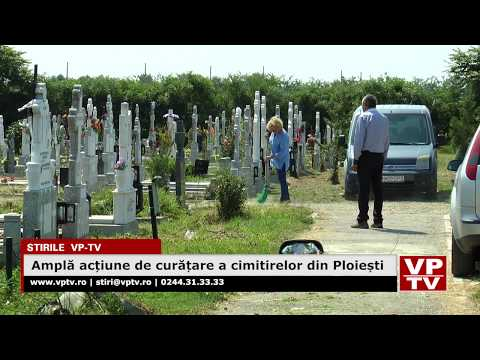 Amplă acțiune de curățare a cimitirelor din Ploiești