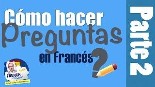 Cómo hacer preguntas Inversión en Francés parte 2