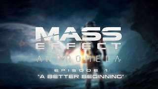"""Mass Effect Andromeda - """"A Better Beginning"""" (E01)"""