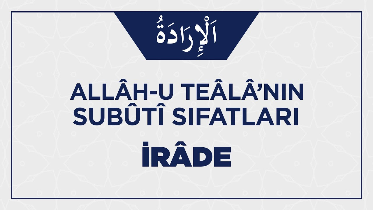 Allâh-u Teâlâ'nın İrâde Sıfatıyla İlgili Ehli Sünnetin İ'tikâdı Nasıl Olmalı?