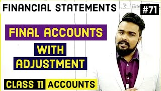 #71, Final accounts   with adjustment   types of adjustments   Class 11 accounts  