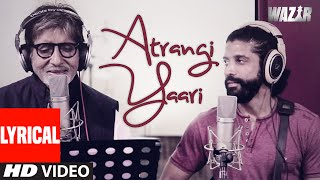 Atrangi Yaari LYRICAL VIDEO Song | WAZIR | Amitabh Bachchan, Farhan Akhtar | T-Series