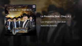 Los Originales De San Juan - La Pesadilla (feat. Chuy Jr.)