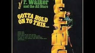 Jr.  Walker & the All Stars  -  Gotta hold on to this feeling