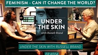 Feminism - Can It Change The World? - Under The Skin with Russell Brand & Prof. Anne Phillips
