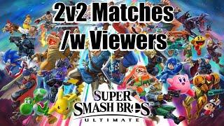 Super Smash Bros Ultimate - 2v2 Battles /w Viewers
