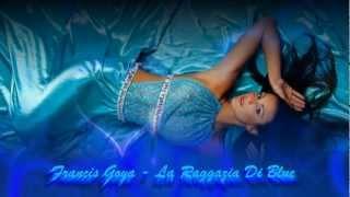 """Video thumbnail of """"Francis Goya - La Raggazia Di Blue"""""""