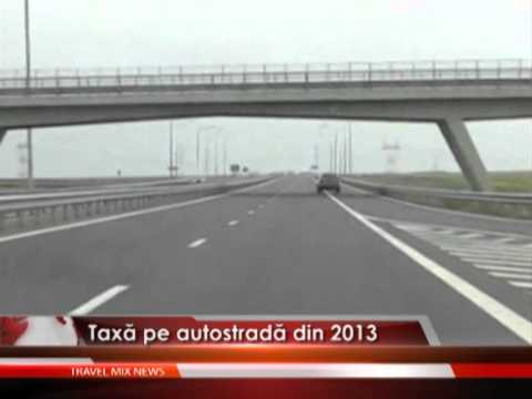 Taxă pe autostradă din 2013 – VIDEO