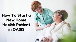 OASIS Basics: How to Start a New Home Health Patient
