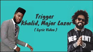 Trigger - Khalid, Major Lazer (Lyric Video)