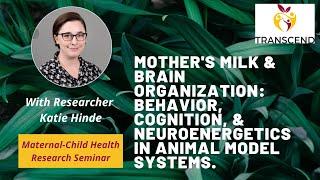 Mothers Milk & Brain Organization: Behavior, Cognition, & Neuroenergetics In Animal Model Systems