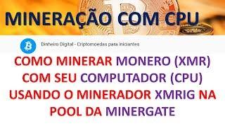 MINERAÇÃO COM CPU - MINERE MONERO COM O XMRIG MINER NA POOL DA MINERGATE