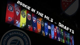 Rookie in the MLS - Tackling the Drafts - Football Manager 2015 Scenario