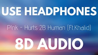 P!nk   Hurts 2B Human Ft. Khalid (8D AUDIO)