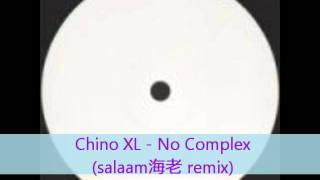 Chino XL - no complex (salaam海老 remix)