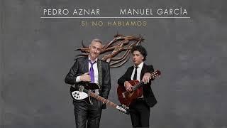 Pedro Aznar & Manuel García   Si No Hablamos