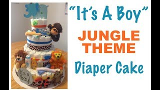 """How to Make a Diaper Cake - """"IT'S A BOY JUNGLE THEME"""" step by step instructions"""